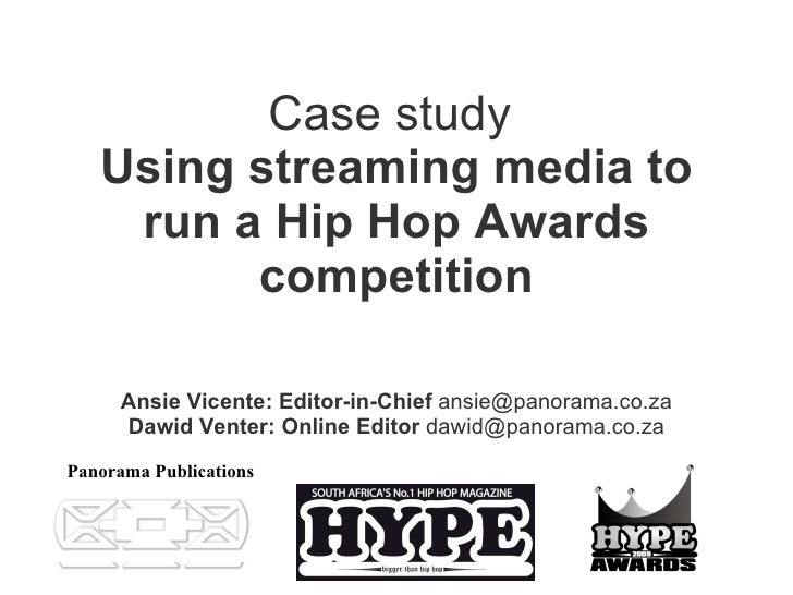 Case study   Using streaming media to run a Hip Hop Awards competition Ansie Vicente: Editor-in-Chief  ansie@panorama.co.z...