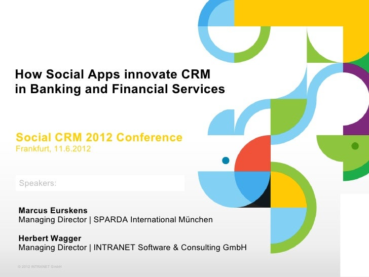 How Social Apps innovate CRMin Banking and Financial ServicesSocial CRM 2012 ConferenceFrankfurt, 11.6.2012Speakers:Click ...