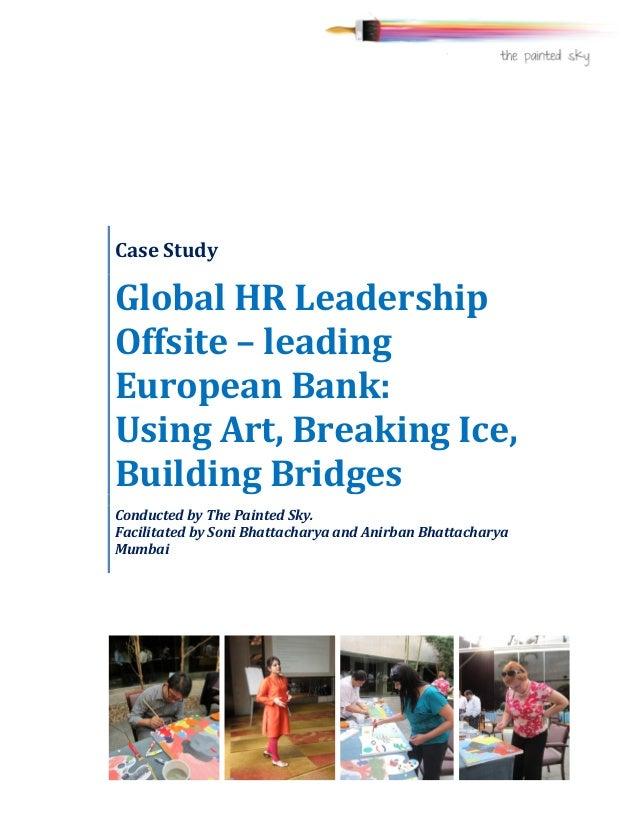 Case  Study   Global  HR  Leadership   Offsite  –  leading   European  Bank:   ...