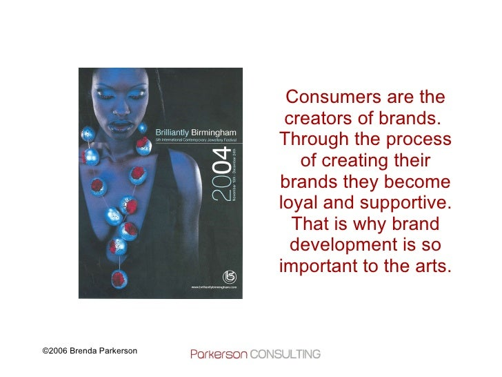 Consumers are the creators of brands.  Through the process of creating their brands they become loyal and supportive. That...