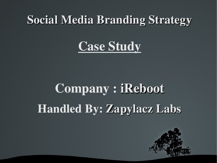 SocialMediaBrandingStrategy           CaseStudy        Company:iReboot  HandledBy:ZapylaczLabs