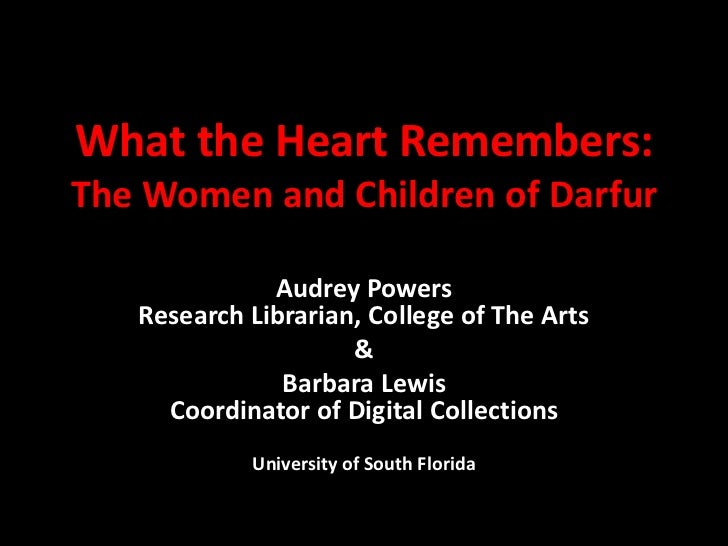 What the Heart Remembers:The Women and Children of Darfur<br />Audrey PowersResearch Librarian, College of The Arts<br />&...