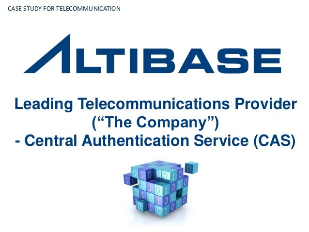 """Leading Telecommunications Provider (""""The Company"""") - Central Authentication Service (CAS) CASE STUDY FOR TELECOMMUNICATION"""