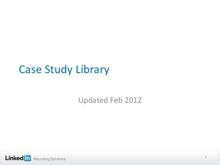 Case Study Library                         Updated Feb 2012  Recruiting Solutions                      1