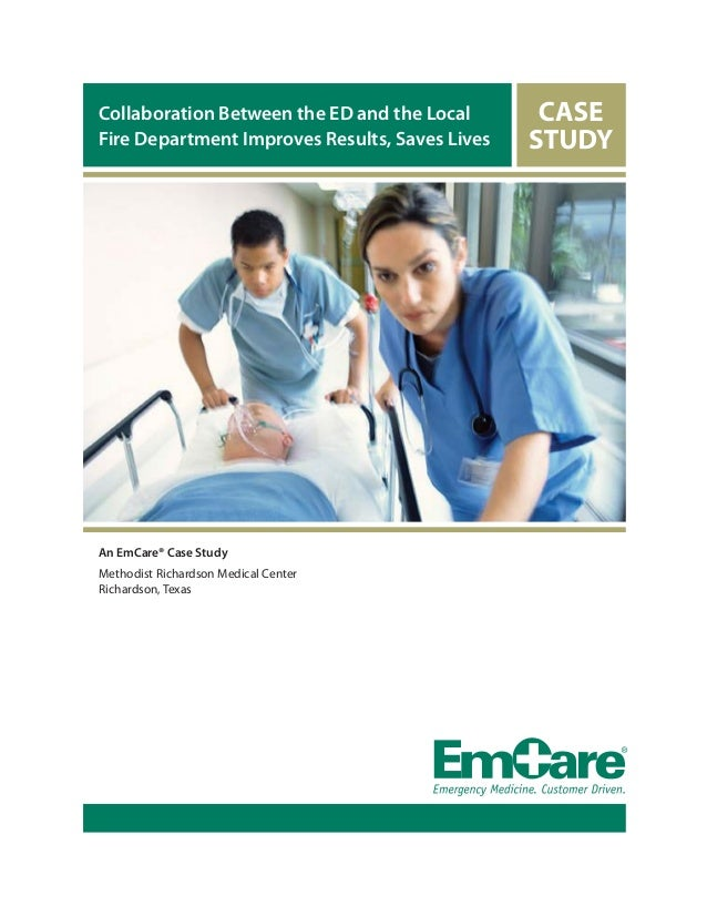 Collaboration Between the ED and the Local Fire Department Improves Results, Saves Lives An EmCare® Case Study Methodist R...