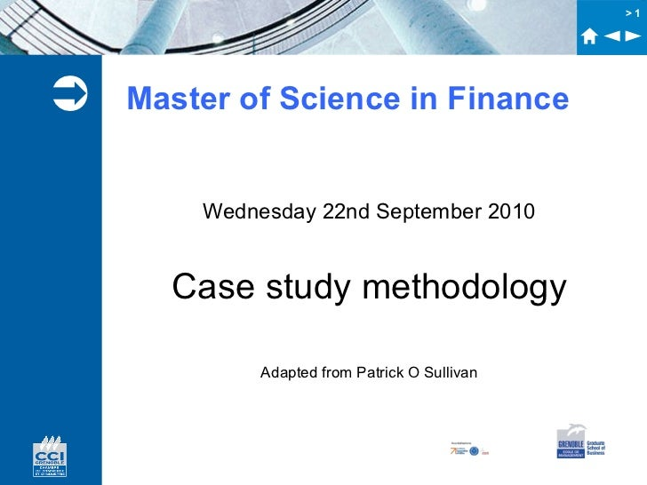 >1   Master of Science in Finance        Wednesday 22nd September 2010      Case study methodology             Adapted fr...