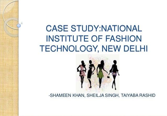 CASE STUDY:NATIONAL INSTITUTE OF FASHION TECHNOLOGY, NEW DELHI -SHAMEEN KHAN, SHEILJA SINGH, TAIYABA RASHID