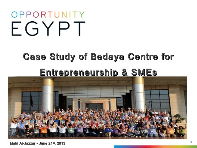 1Mahi Al-Jazzar - June 21st , 2013 Case Study of Bedaya Centre forCase Study of Bedaya Centre for Entrepreneurship & SMEsE...
