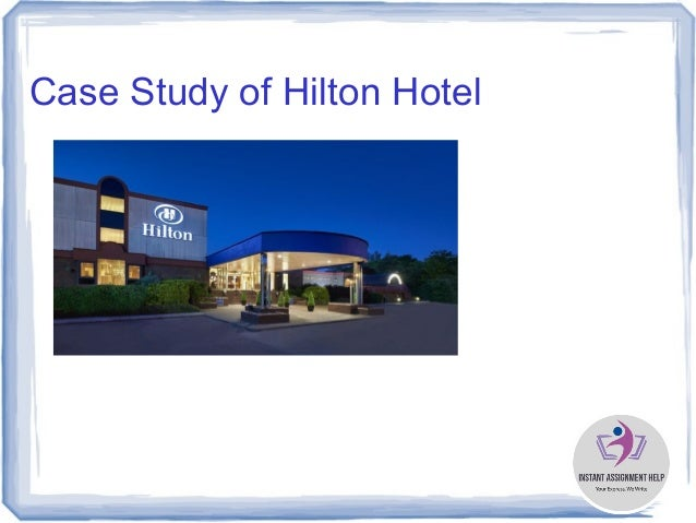 hilton transformation case study Popular case studies sn facing hurdles in transformation plans: 155: the bangladesh garment factory disaster hilton worldwide.