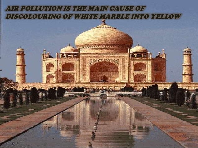 the effect of air pollution on the taj mahal Despite years of effort, the marble façade of the taj mahal keeps getting a dirty brownish-yellow due to air pollution researchers have now identified the.