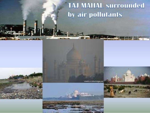 the effect of air pollution on the taj mahal Detrimental effect of air pollution, corrosion on building the effect of air pollution on materials may be seen in terms springing up around the taj mahal.