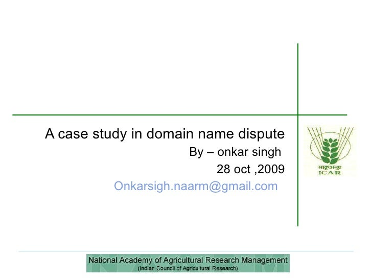 A case study in domain name dispute By – onkar singh  28 oct ,2009 [email_address]
