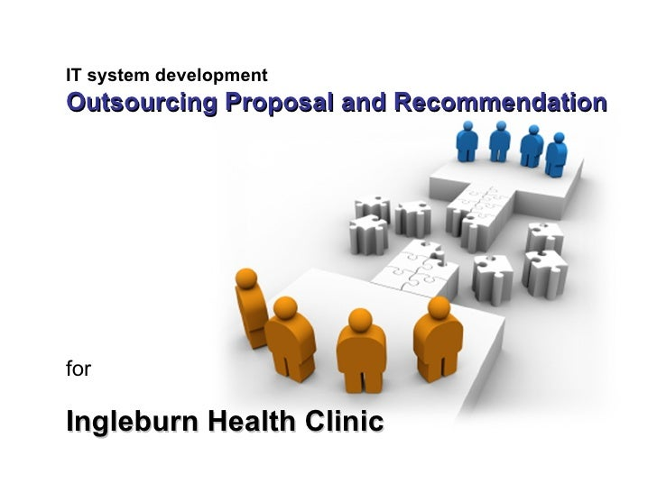 IT system development Outsourcing Proposal and Recommendation   for   Ingleburn Health Clinic