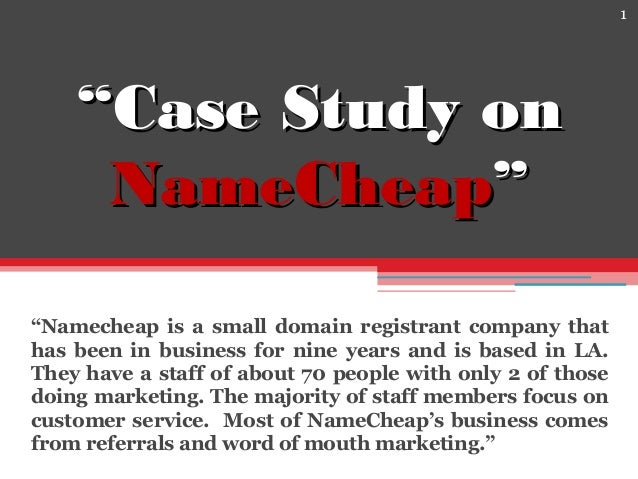 """1 """"""""Case Study onCase Study on NameCheapNameCheap"""""""" """"Namecheap is a small domain registrant company that has been in busin..."""