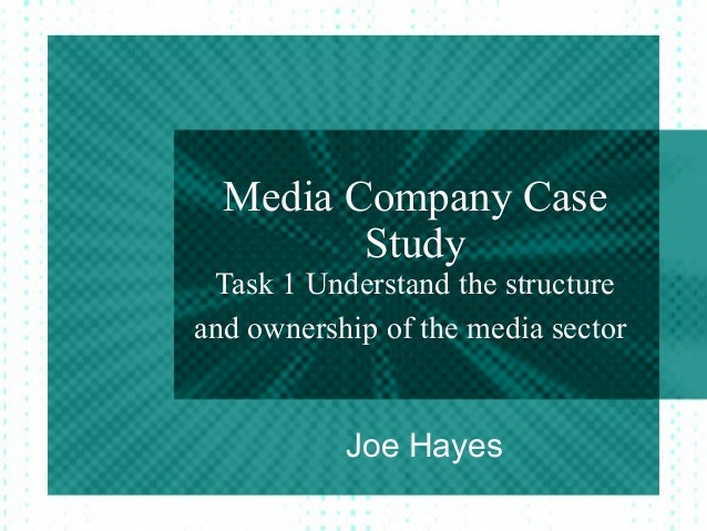 Media Company CaseStudyTask 1 Understand the structureand ownership of the media sectorJoe Hayes