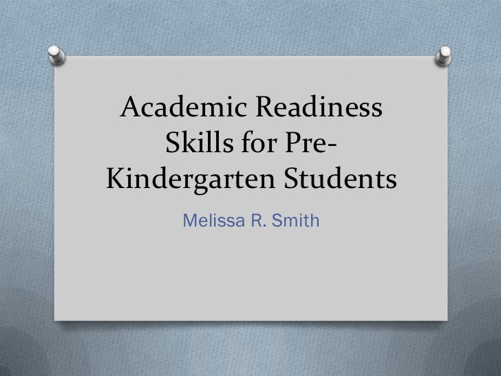 Academic Readiness    Skills for Pre-Kindergarten Students     Melissa R. Smith