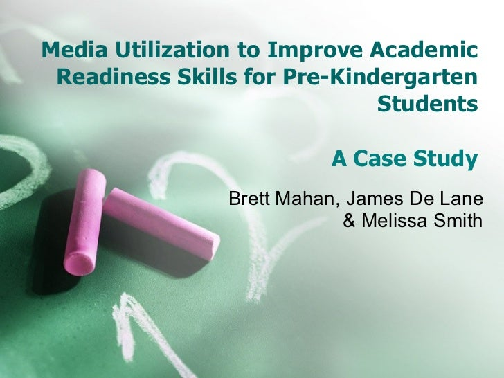 Media Utilization to Improve Academic Readiness Skills for Pre-Kindergarten Students A Case Study Brett Mahan, James De La...