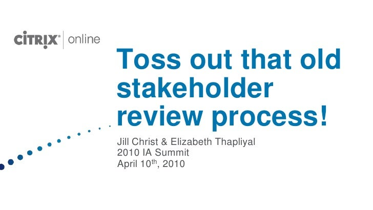Toss out that old stakeholder review process!<br />Jill Christ & Elizabeth Thapliyal2010 IA Summit<br />April 10th, 2010<b...