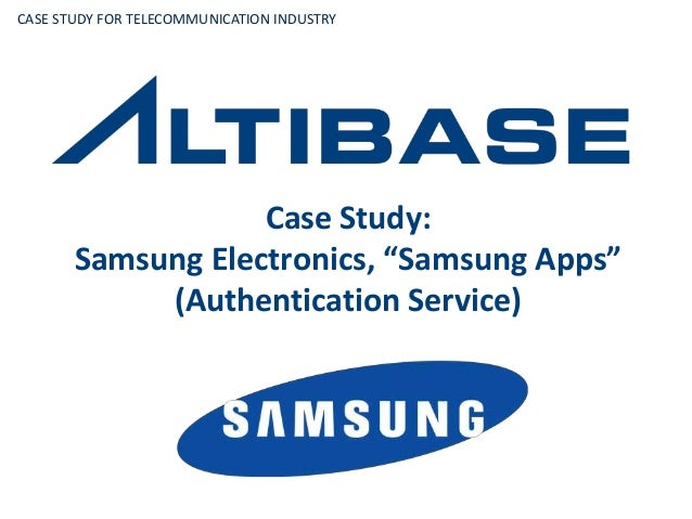 "Case Study: Samsung Electronics, ""Samsung Apps"" (Authentication Service) CASE STUDY FOR TELECOMMUNICATION INDUSTRY"