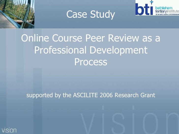 Case StudyOnline Course Peer Review as a Professional Development Processsupported by the ASCILITE 2006 Research Grant<br />
