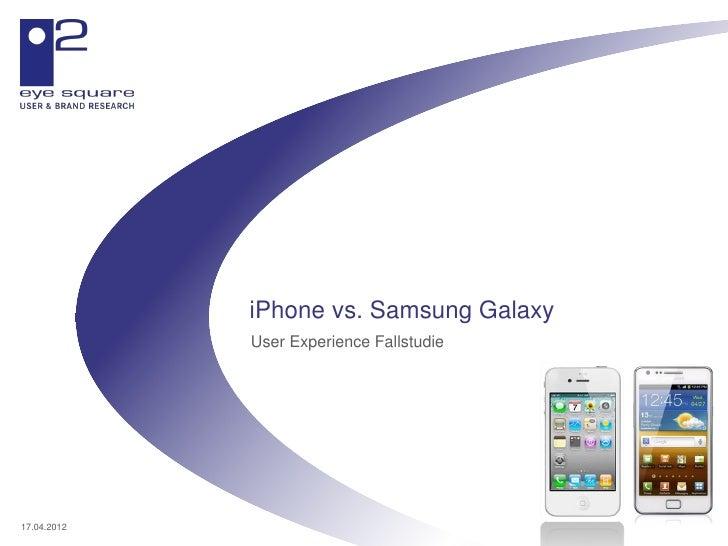 iPhone vs. Samsung Galaxy             User Experience Fallstudie17.04.2012