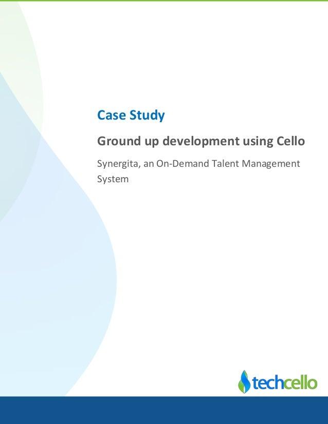 Case Study Ground up development using Cello Synergita, an On-Demand Talent Management System