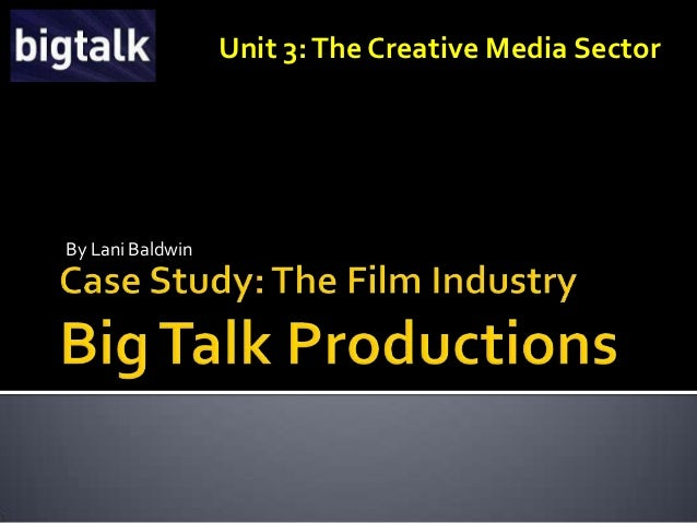 Case study the film industry  big talk productions