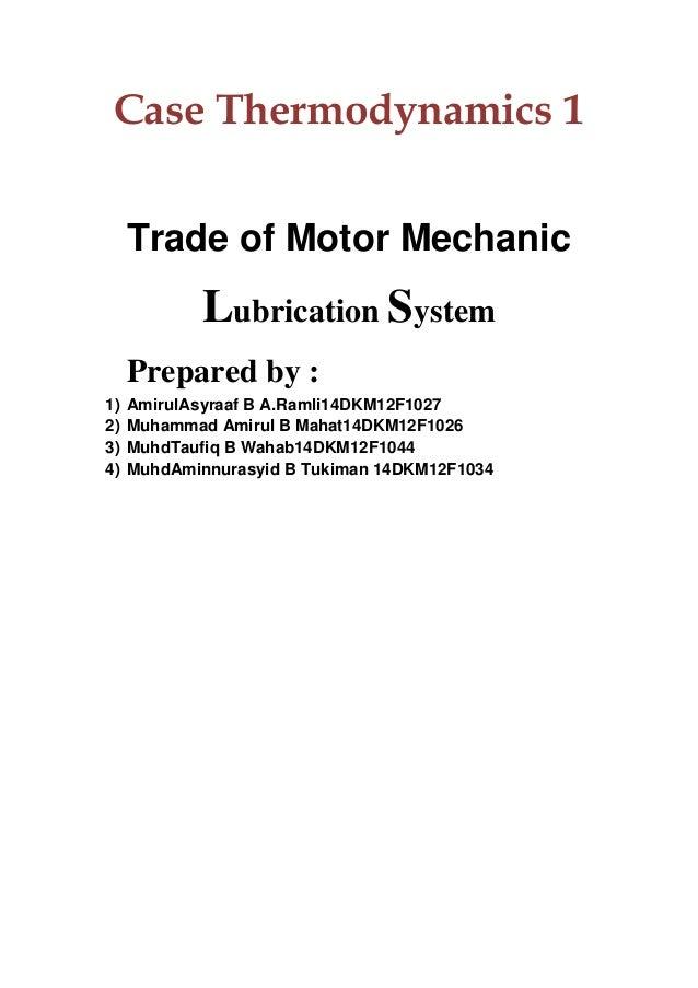 Case Thermodynamics 1 Trade of Motor Mechanic  Lubrication System Prepared by : 1) 2) 3) 4)  AmirulAsyraaf B A.Ramli14DKM1...