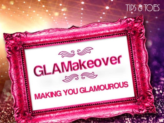 Tips & Toes GLAM Makeover - Case Study