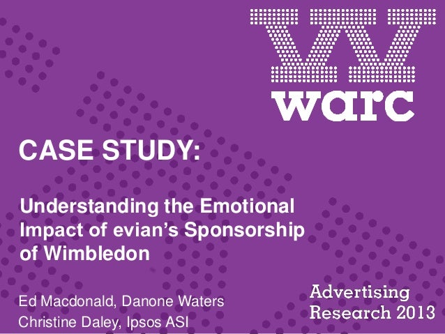 CASE STUDY: Understanding the Emotional Impact of evian's Sponsorship of Wimbledon Ed Macdonald, Danone Waters Christine D...