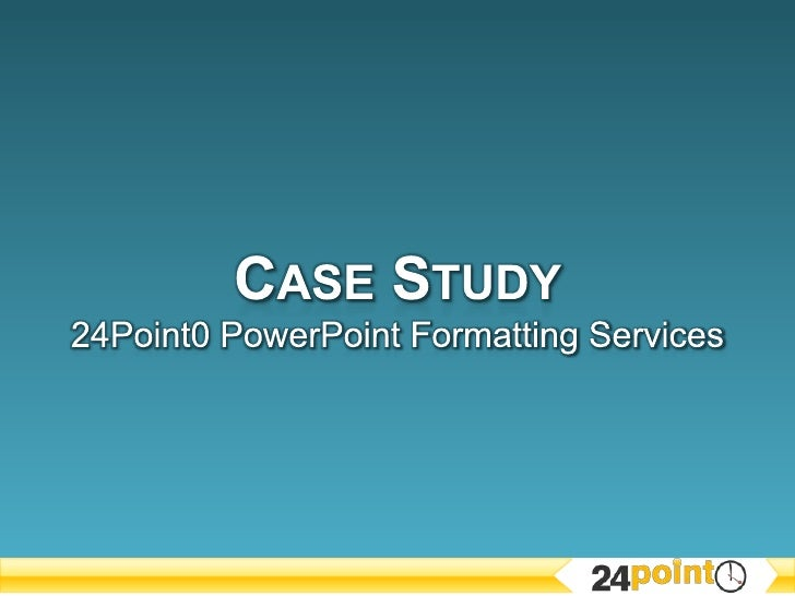 Case Study24Point0 PowerPoint Formatting Services<br />