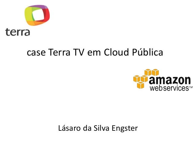 Lásaro da Silva Engstercase Terra TV em Cloud Pública