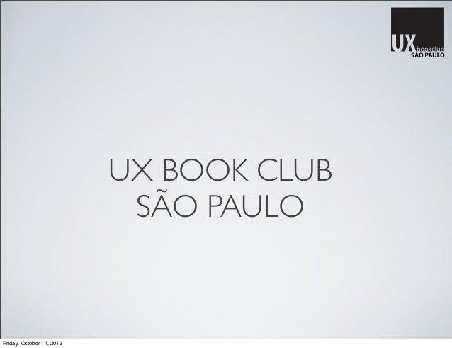 UX BOOK CLUB SÃO PAULO Friday, October 11, 2013