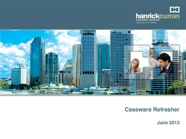 Audit Training - Caseware Refresher - June 2013 Caseware Refresher June 2013
