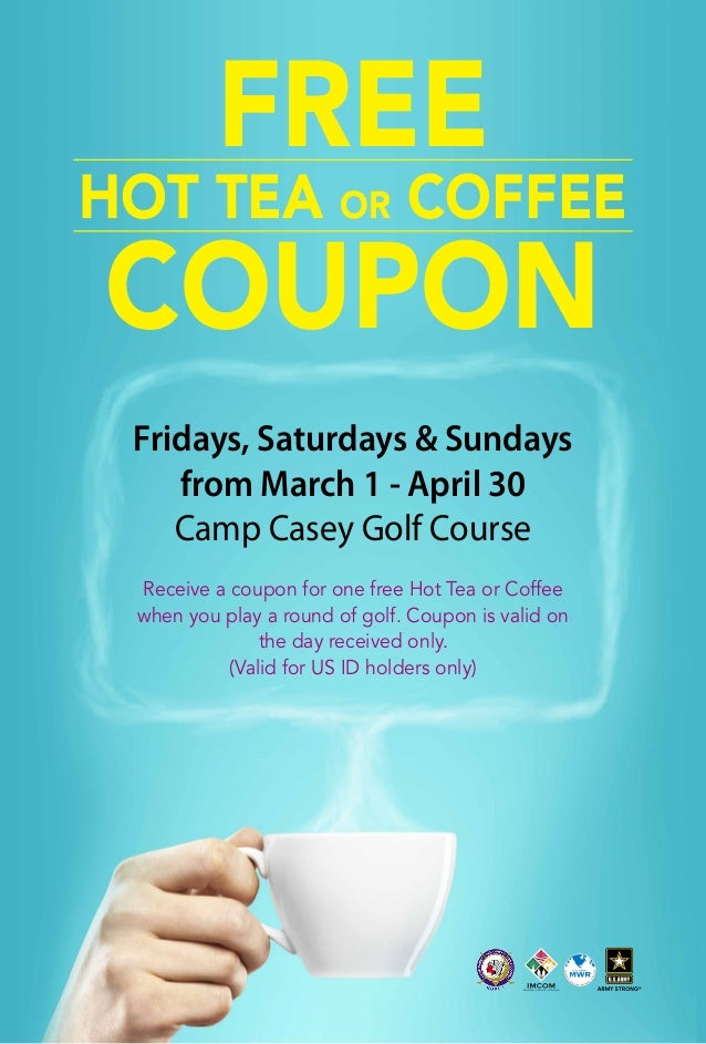 FREE  Hot Tea or Coffee  Coupon Fridays, Saturdays & Sundays from March 1 - April 30 Camp Casey Golf Course Receive a coup...