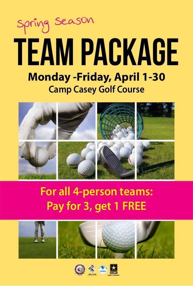 TEAMPACKAGE Spring Season Monday -Friday, April 1-30 Camp Casey Golf Course For all 4-person teams: Pay for 3, get 1 FREE