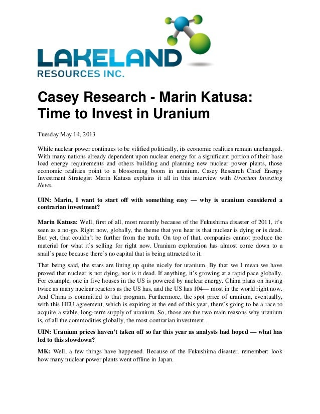 Casey Research - Marin Katusa: Time to Invest in Uranium Tuesday May 14, 2013 While nuclear power continues to be vilified...