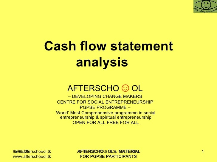 Cash flow statement analysis  AFTERSCHO ☺ OL   –  DEVELOPING CHANGE MAKERS  CENTRE FOR SOCIAL ENTREPRENEURSHIP  PGPSE PROG...