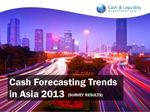 Cash Forecasting Trends in Asia 2013 (SURVEY RESULTS)
