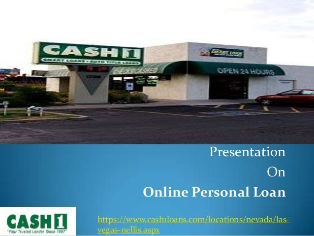 Presentation On Online Personal Loan https://www.cash1loans.com/locations/nevada/las- vegas-nellis.aspx