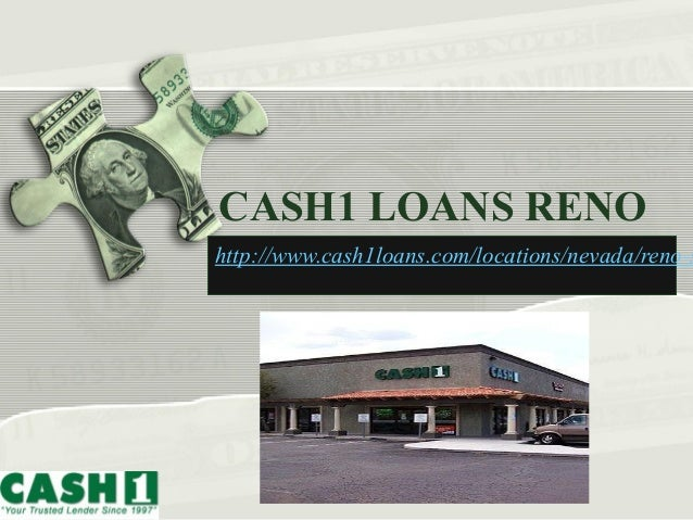 CASH1 LOANS RENO http://www.cash1loans.com/locations/nevada/reno-s