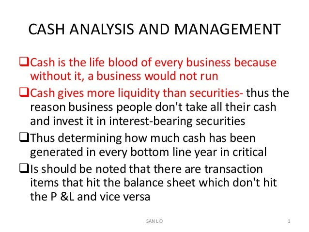 CASH ANALYSIS AND MANAGEMENTCash is the life blood of every business because without it, a business would not runCash gi...