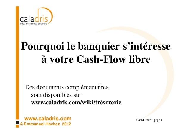 Pourquoi le banquier s'intéresse   à votre Cash-Flow libre  Des documents complémentaires    sont disponibles sur    www.c...