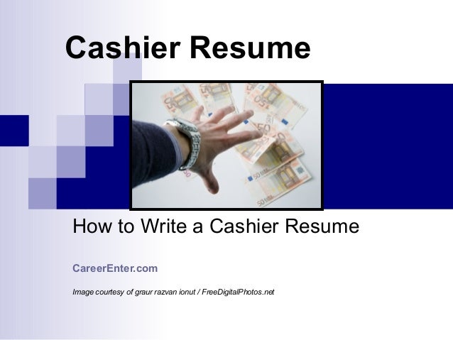 Cashier Resume How to Write a Cashier Resume CareerEnter.com Image courtesy of graur razvan ionut / FreeDigitalPhotos.net