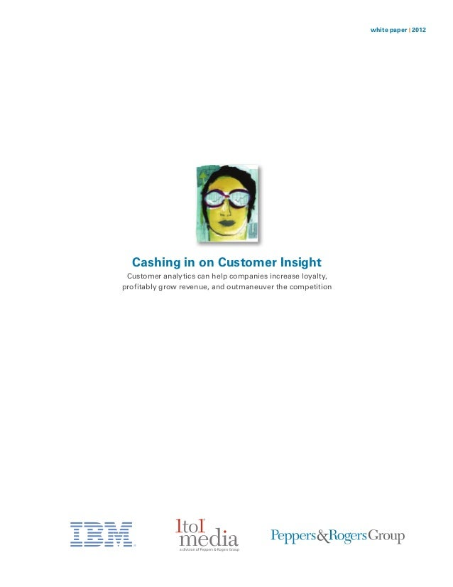 white paper | 2012  Cashing in on Customer Insight Customer analytics can help companies increase loyalty,profitably grow ...
