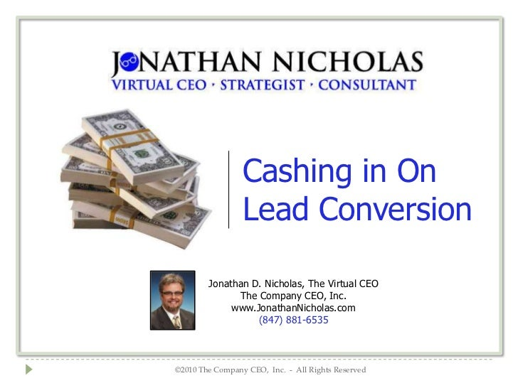 Cashing in On                 Lead Conversion        Jonathan D. Nicholas, The Virtual CEO              The Company CEO, I...