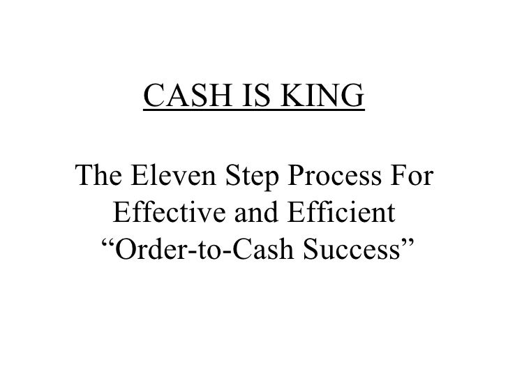 """CASH IS KING The Eleven Step Process For Effective and Efficient  """"Order-to-Cash Success"""""""