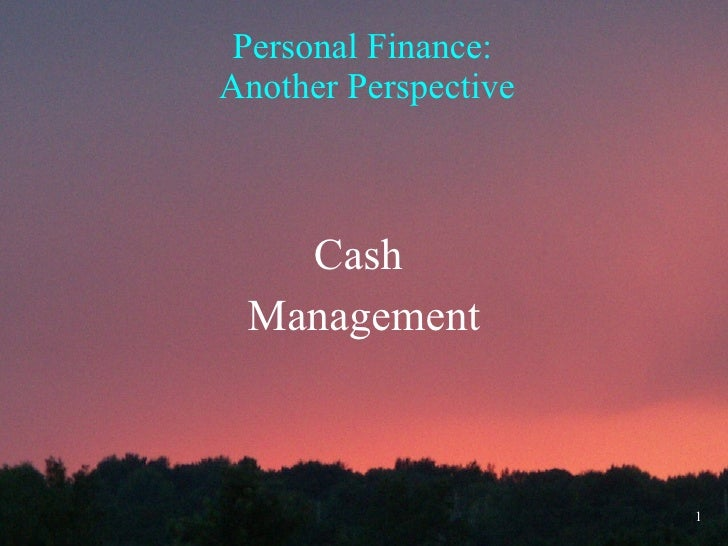 Personal Finance:  Another Perspective Cash  Management