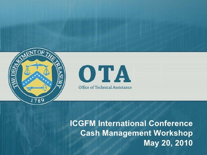 ICGFM International Conference Cash Management Workshop May 20, 2010