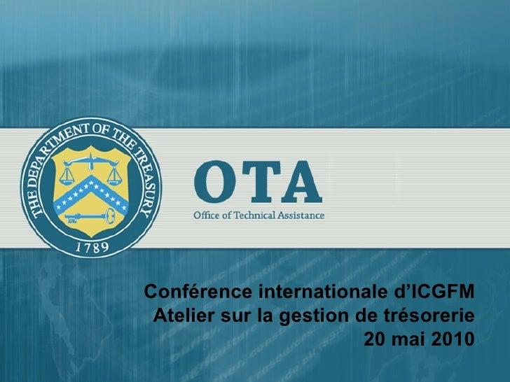 Conférence internationale d'ICGFM Atelier sur la gestion de trésorerie 20 mai 2010